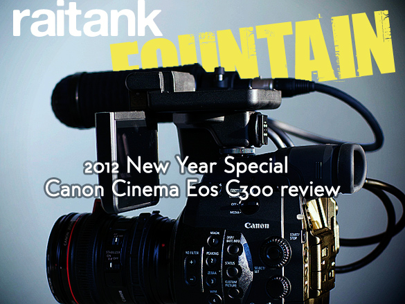 [raitank fountain extra]Shoot.02 raitank的 EOS C300インプレッション
