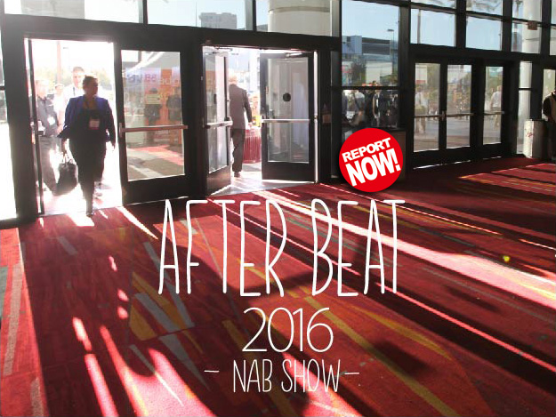 [After Beat NAB SHOW 2016]Vol.04 After NAB Show Tokyo 2016レポート02