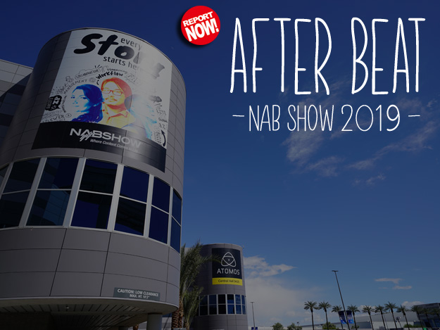 [After Beat NAB SHOW 2019]Vol.02 After NAB Show Tokyo 2019レポート02